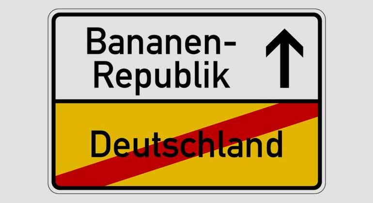 Fotolia.com   WoGi   Anderswo nennt man so ein Staatswesen Bananenrepublik. Aber doch nicht in Deutschland.