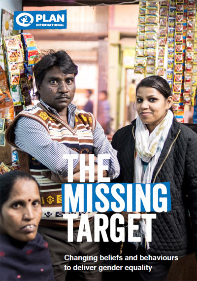 Plan International | The missing target: changing beliefs and behaviours to deliver gender equality.