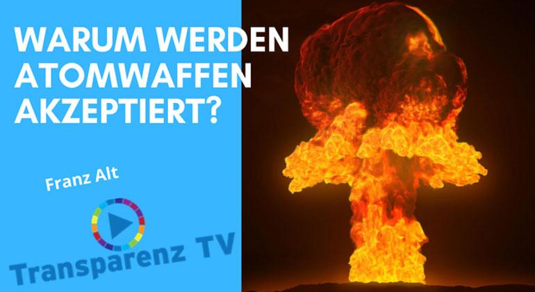 Franz Alt: Warum werden Atomwaffen noch akzeptiert?