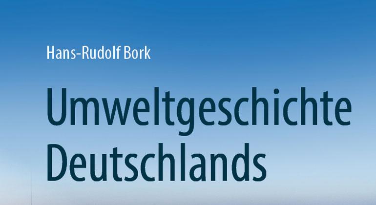 Hans-Rudolf Bork | Umweltgeschichte Deutschlands
