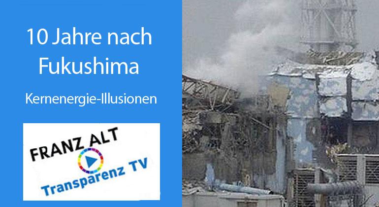 Franz Alt: Kernenergie-Illusionen: 10 Jahre nach Fukushima